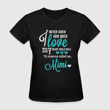 Mimi - Never knew how much love my heart hold - Women's T-Shirt