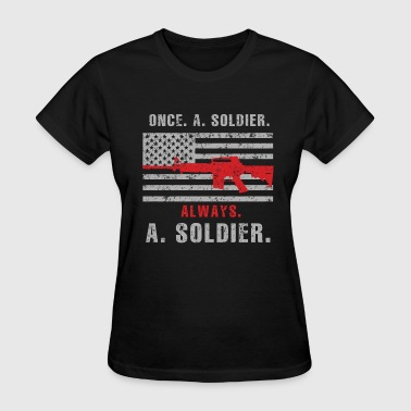 Soldier - Once a soldier, always a soldier - Women's T-Shirt