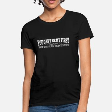 Shocker YOU CAN'T BE MY FIRST BUT YOU CAN BE MY NEXT - Women's T-Shirt
