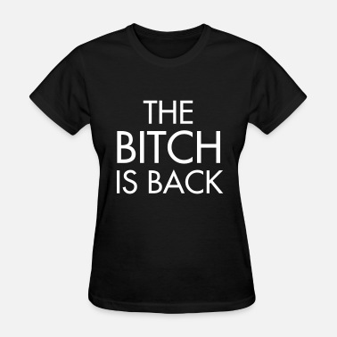 The Bitch Is Back The bitch is back - Women's T-Shirt