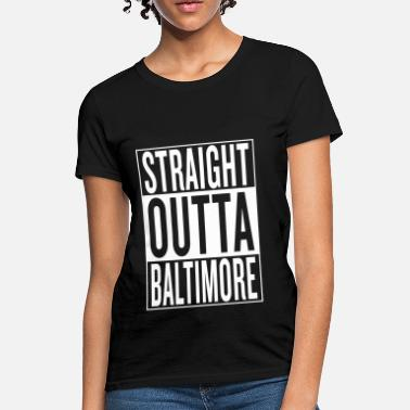 Funny Gangster Quotes straight outta Baltimore - Women's T-Shirt