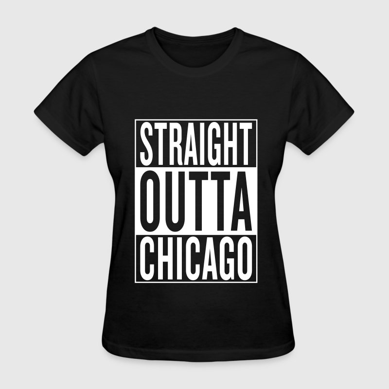straight outta Chicago - Women's T-Shirt