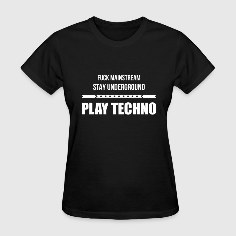 fuck mainstream techno underground Club DJ Party - Women's T-Shirt
