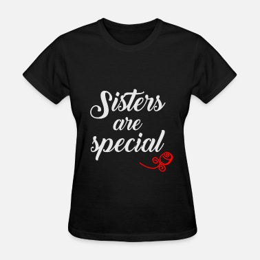 Sisters Forever Sisters are Special - Women's T-Shirt