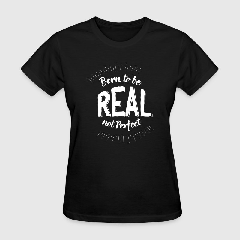 Born to be real not perfect - Women's T-Shirt