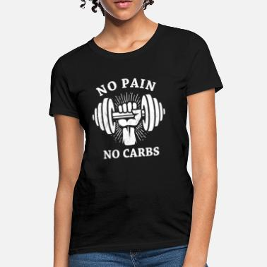 Carbs Bodybuilding No Pain No Carbs - Women's T-Shirt