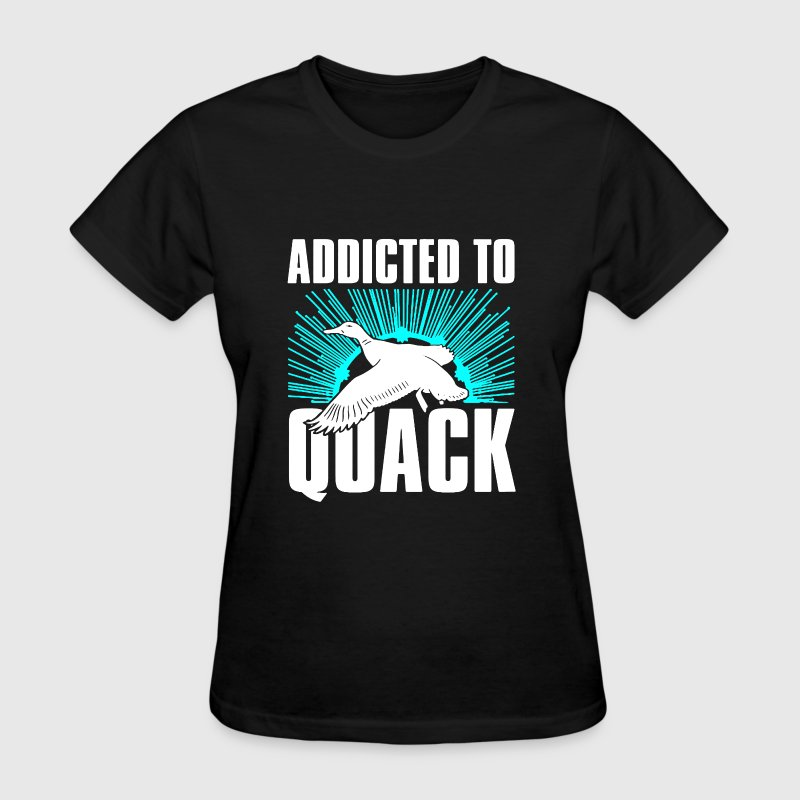 Addicted To Quack - Women's T-Shirt