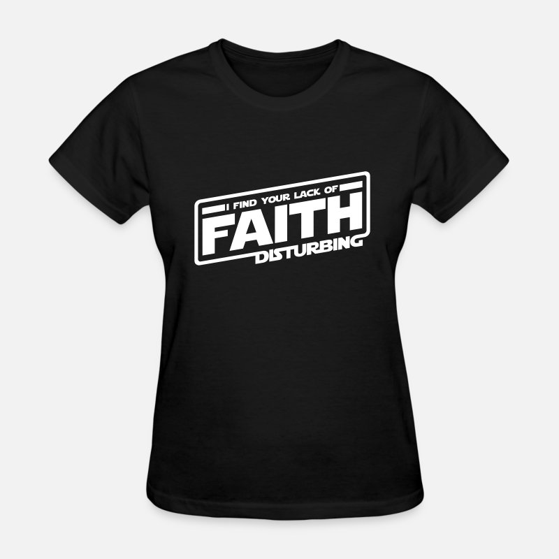 Lack T-Shirts - I Find Your Lack Of Faith Disturbing - Women's T-Shirt black