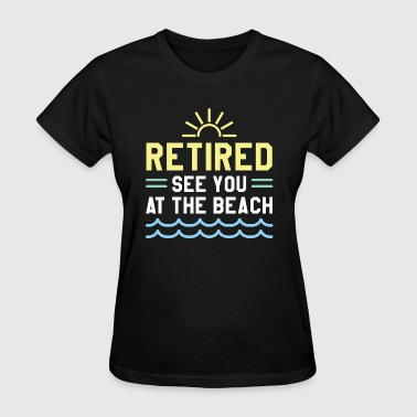 Retired See You At The Beach - Women's T-Shirt