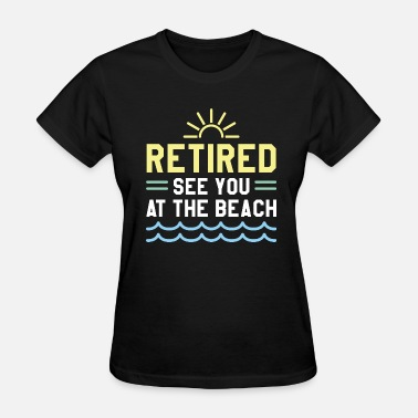 Retirement Beach Retired See You At The Beach - Women's T-Shirt