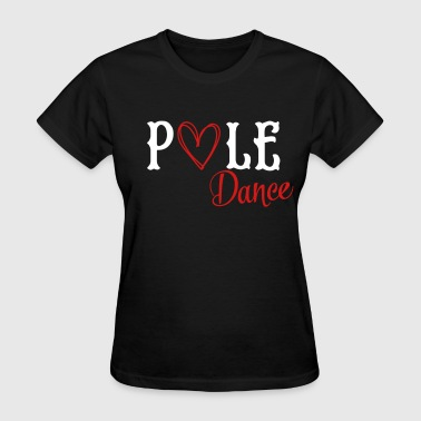 I love pole dance - Women's T-Shirt