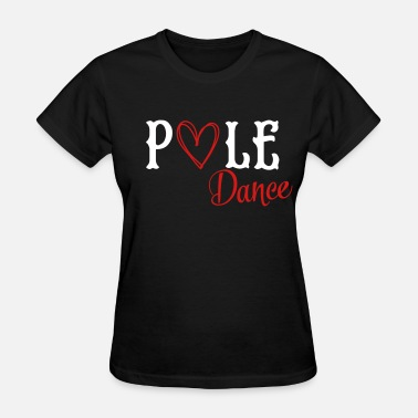 Stripper Cool Sayings I love pole dance - Women's T-Shirt