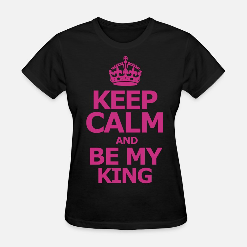 Friends T-Shirts - keep_calm_and_be_my_king - Women's T-Shirt black