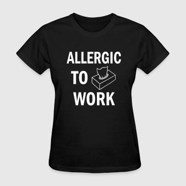 Allergic to Work funny saying shirt - Women's T-Shirt