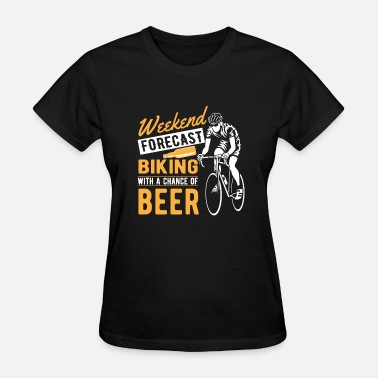 Weekend Forecast Cycling Weekend forecast biking with a chance of beer  - Women's T-Shirt