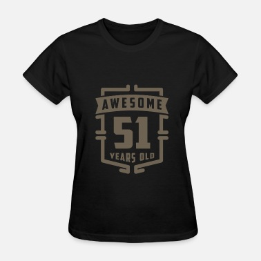For The 51 Year Old Awesome 51 Years Old - Women's T-Shirt