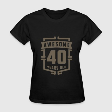 Awesome 40 Years Old - Women's T-Shirt