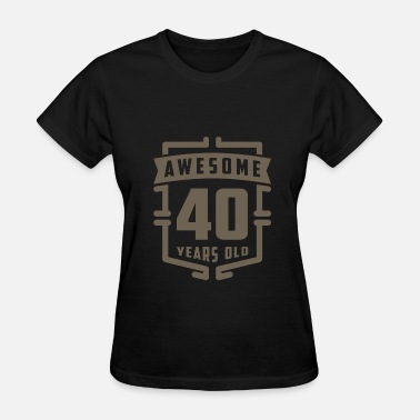 40 Years Of Awesome Awesome 40 Years Old - Women's T-Shirt