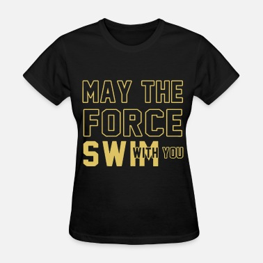 may the force swim with you camp t shirts - Women's T-Shirt
