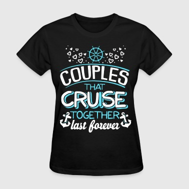 couples that cruise together last forever cruise - Women's T-Shirt