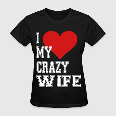 I Love My Crazy Wife - Women's T-Shirt