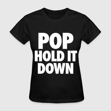 Pop Hold It Down POP Hold It Down - Women's T-Shirt