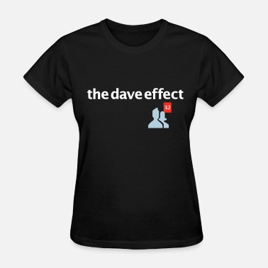 Photo Effects The Dave Effect - Women's T-Shirt