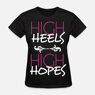 High Heels High Hopes high heels high hopes Women's T-Shirts - Women's T-Shirt