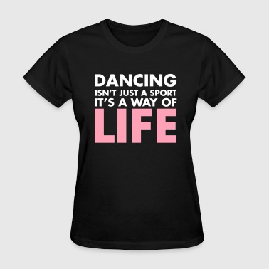 Dance Is Life Dancing - Women's T-Shirt