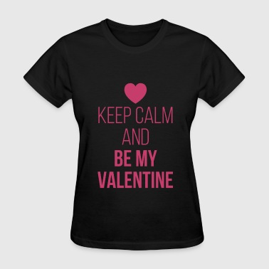Keep Calm Be My Valentine - Women's T-Shirt