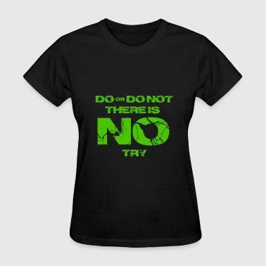 Yoda Star Wars do or do not there is no try yoda quote - Women's T-Shirt