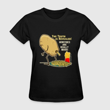 How Fries Are Really Made - Women's T-Shirt