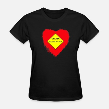 Under Reconstruction Heart Under Reconstruction - Women's T-Shirt