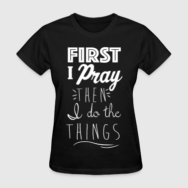 Kreative In Kinder First I Pray - Women's T-Shirt