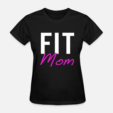 Fitness Mom Fit Mom - Women's T-Shirt