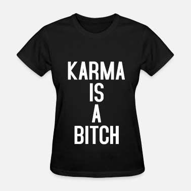 Bitching Disco Karma is a bitch - Women's T-Shirt