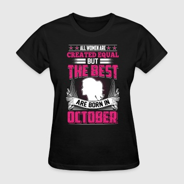 The-best-girlfriends-are-born-in-october BEST ARE BORN IN OCTOBER - Women's T-Shirt