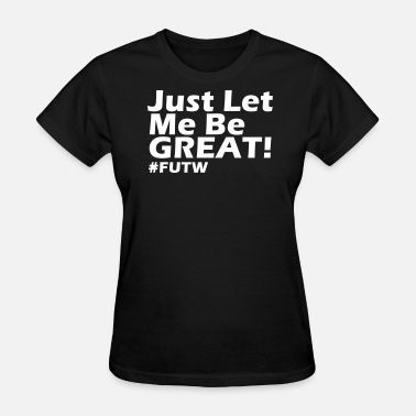 808s And Heartbreak Let Me Be Great (FUTW) - Women's T-Shirt