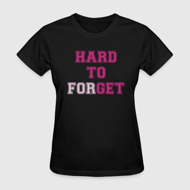 Hard to Get - Hard to Forget - Women's T-Shirt