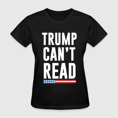 Trump Can't Read Anti-Trump - Women's T-Shirt