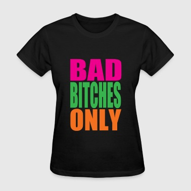 Bad Bitches Only - Women's T-Shirt