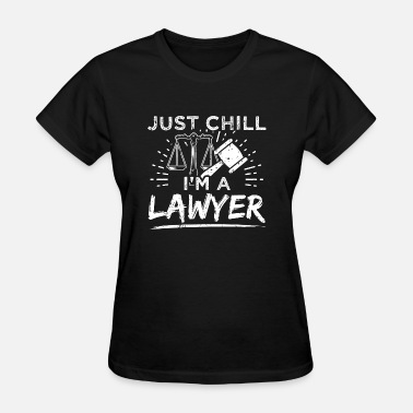 Barrister Funny Lawyer Attorney Shirt Just Chill - Women's T-Shirt