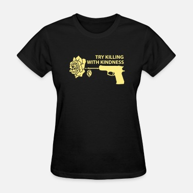 Killing With Kindness Killing with Kindness - Women's T-Shirt