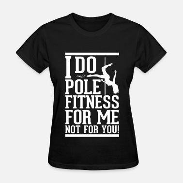 Strip Strip Tease Pole dance - I do pole fitness for me not for you - Women's T-Shirt