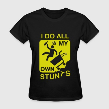 My Own Stunts - Women's T-Shirt
