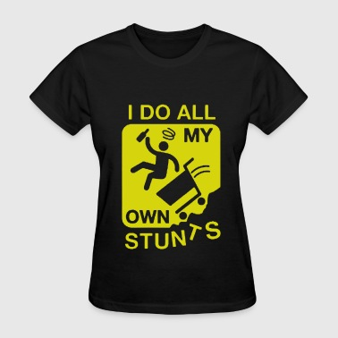My Own Stunts My Own Stunts - Women's T-Shirt