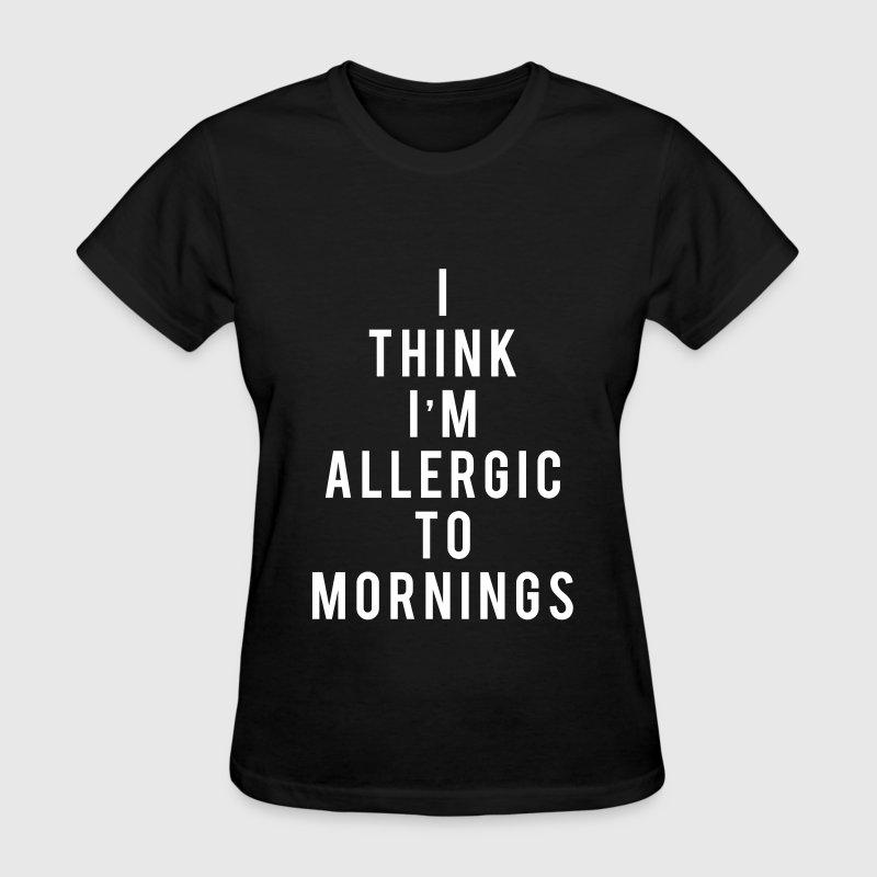 I think i'm allergic to mornings - Women's T-Shirt
