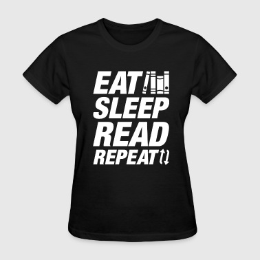 Eat Sleep Read Eat Sleep Read Repeat - Women's T-Shirt