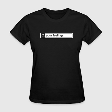 Your Feelings Search Your Feelings - Women's T-Shirt