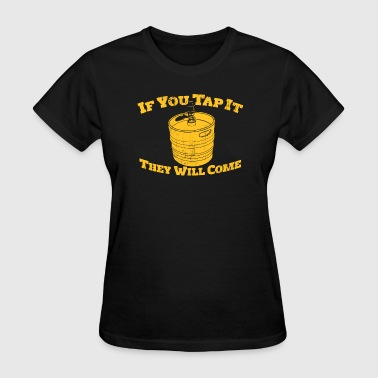 IF YOU TAP IT THEY WILL COME - Women's T-Shirt